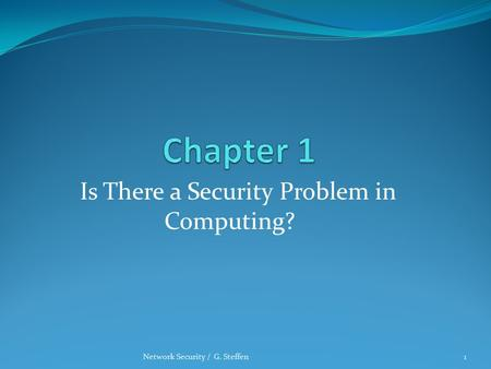 Is There a Security Problem in Computing? Network Security / G. Steffen1.