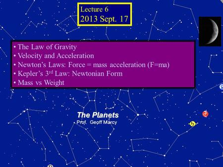 © 2005 Pearson Education Inc., publishing as Addison- Wesley The Planets Prof. Geoff Marcy The Law of Gravity Velocity and Acceleration Newton's Laws: