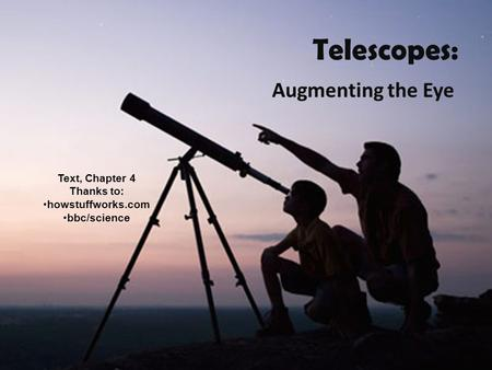Telescopes: Augmenting the Eye Text, Chapter 4 Thanks to: howstuffworks.com bbc/science.