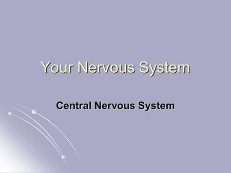 Your Nervous System Central Nervous System. Engage.