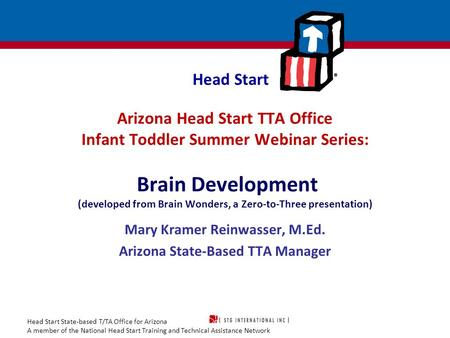 Head Start State-based T/TA Office for Arizona A member of the National Head Start Training and Technical Assistance Network Head Start Arizona Head Start.