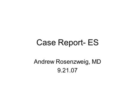 Case Report- ES Andrew Rosenzweig, MD 9.21.07. Background 70 year old Caucasian female Generalized anxiety disorder Depression Progressive memory loss.