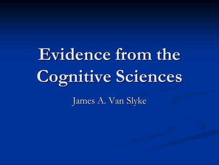 Evidence from the Cognitive Sciences