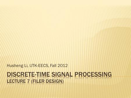 Husheng Li, UTK-EECS, Fall 2012. The specification of filter is usually given by the tolerance scheme.