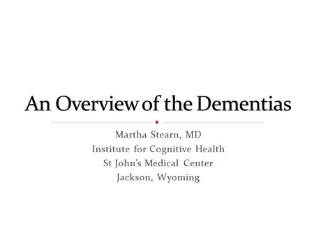 Martha Stearn, MD Institute for Cognitive Health St John's Medical Center Jackson, Wyoming.