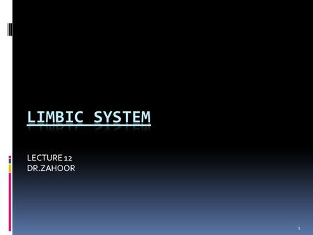LIMBIC SYSTEM LECTURE 12 DR.ZAHOOR.