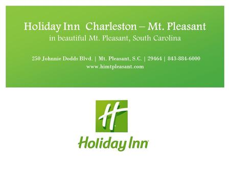 Holiday Inn Charleston – Mt. Pleasant in beautiful Mt. Pleasant, South Carolina 250 Johnnie Dodds Blvd. | Mt. Pleasant, S.C. | 29464 | 843-884-6000 www.himtpleasant.com.