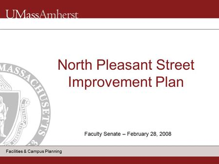Facilities & Campus Planning North Pleasant Street Improvement Plan Faculty Senate – February 28, 2008.