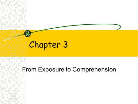 From Exposure to Comprehension