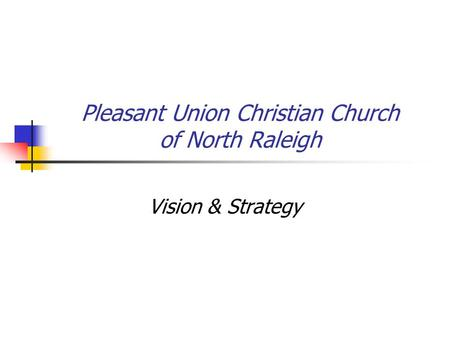 Pleasant Union Christian Church of North Raleigh Vision & Strategy.