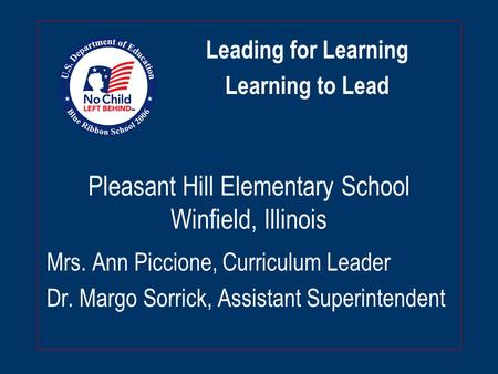 Pleasant Hill Elementary School Winfield, Illinois Mrs. Ann Piccione, Curriculum Leader Dr. Margo Sorrick, Assistant Superintendent Leading for Learning.
