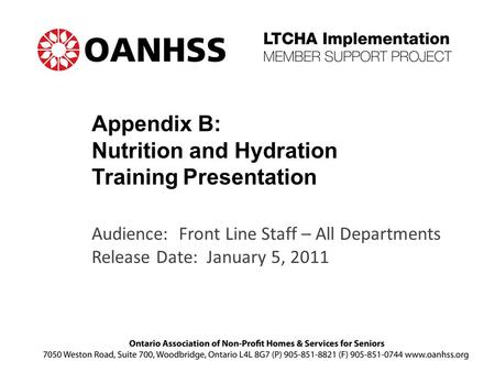Audience: Front Line Staff – All Departments Release Date: January 5, 2011 Appendix B: Nutrition and Hydration Training Presentation.