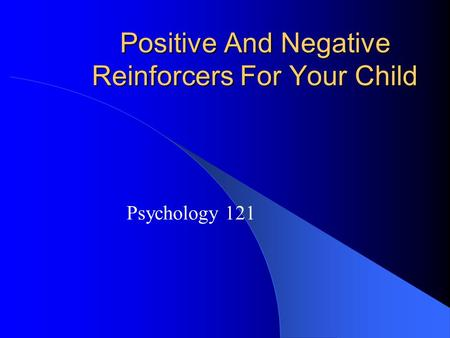 Positive And Negative Reinforcers For Your Child Psychology 121.