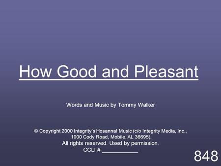 How Good and Pleasant Words and Music by Tommy Walker © Copyright 2000 Integrity's Hosanna! Music (c/o Integrity Media, Inc., 1000 Cody Road, Mobile, AL.