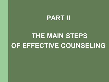 PART II THE MAIN STEPS OF EFFECTIVE COUNSELING. Counseling is a confidential dialogue between a medical provider and a client that helps a client to make.