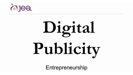"Digital Publicity Entrepreneurship. What are social media? What are social media? According to Merriam-Webster, … ""Electronic communications … through."