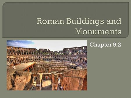 Chapter 9.2.  Roman emperors were constantly building and rebuilding their cities of their empire.  As long as there was money to do so, the emperors.