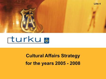 Cultural Affairs Strategy for the years 2005 - 2008 Liite 4.