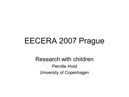 EECERA 2007 Prague Research with children Pernille Hviid University of Copenhagen.