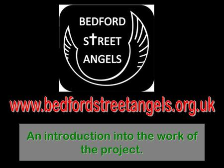 An introduction into the work of the project.. What is Street Angels? Street Angels is a national initiative that was born from within the Christian communities.