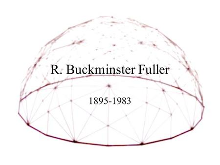 R. Buckminster Fuller 1895-1983. Objective To outline the life of Buckminster Fuller To describe his accomplishments To relate back to his design principles.