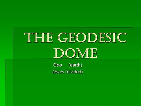 Geo (earth) Desic (divided)