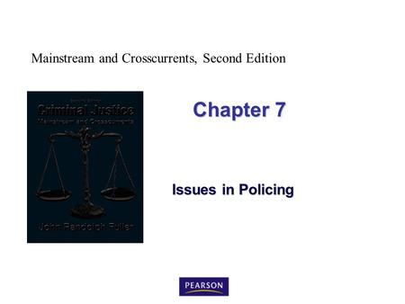 Mainstream and Crosscurrents, Second Edition Chapter 7 Issues in Policing.