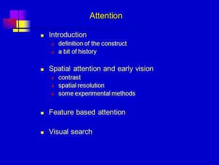 Introduction definition of the construct a bit of history Spatial attention and early vision contrast spatial resolution some experimental methods Feature.