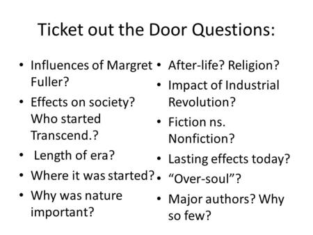 Ticket out the Door Questions: Influences of Margret Fuller? Effects on society? Who started Transcend.? Length of era? Where it was started? Why was nature.