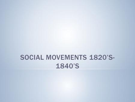 Social Movements 1820's-1840's