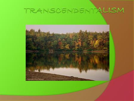 Why is it called Transcendentalism?  Transcend means to exceed, surpass, or go beyond something.