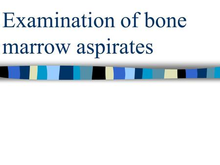 Examination of bone marrow aspirates