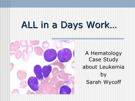 A Hematology Case Study about Leukemia by Sarah Wycoff