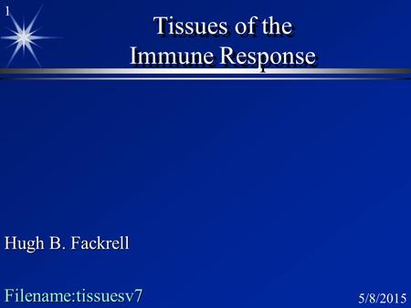 1 5/8/2015 Tissues of the Immune Response Tissues of the Immune Response Hugh B. Fackrell Filename:tissuesv7.