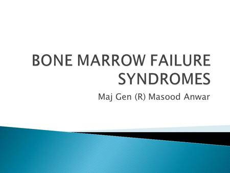 Maj Gen (R) Masood Anwar. Bone marrow failure syndromes can be defined as a group of diseases in which occurs failure on the part of bone marrow to produce.