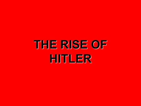 THE <strong>RISE</strong> <strong>OF</strong> <strong>HITLER</strong>. The <strong>Rise</strong> <strong>of</strong> <strong>Hitler</strong>  <strong>Hitler</strong> was a brilliant orator who was very effective at public speaking  Public meetings were carefully staged.