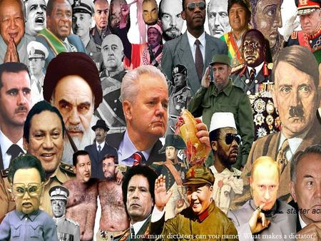 How many dictators can you name? What makes a dictator?  starter activity.
