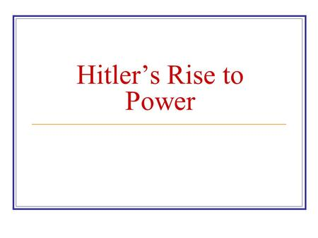 Hitler's Rise to Power. How did these problems help the Nazis? The Nazis used the Depression to gain popularity. They highlighted the weaknesses of the.
