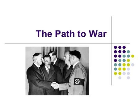 "The Path to War. Kellogg Briand Pact 1928 – ""General Treaty for the Renunciation of War"" International Repudiates War Remains a binding treaty What does."