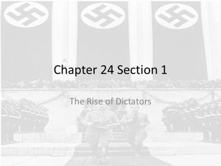 Chapter 24 Section 1 The Rise of Dictators.
