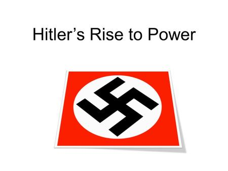 Hitler's Rise to Power.