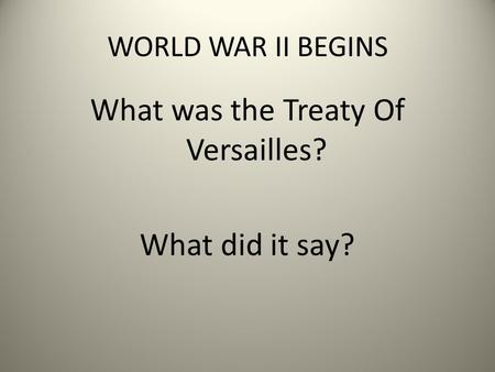 WORLD WAR II BEGINS What was the Treaty Of Versailles? What did it say?