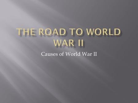 Causes of World War II. 1. Do you remember what happened in Europe at the end of WWI? 2. Europe was left cleaning up the mess from the war. 3. The country.