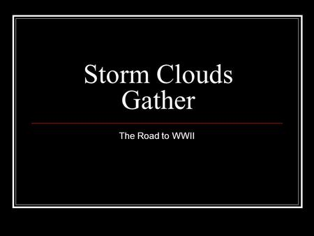 Storm Clouds Gather The Road to WWII. I. Foreign Aggression A) Japan B) Italy C) Germany II. US Foreign Policy A) Recognizing USSR B) Reciprocal Trade.