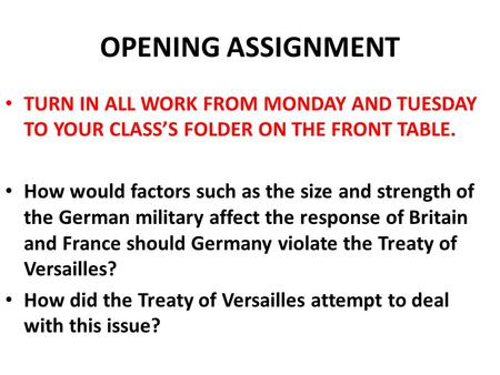 OPENING ASSIGNMENT TURN IN ALL WORK FROM MONDAY AND TUESDAY TO YOUR CLASS'S FOLDER ON THE FRONT TABLE. How would factors such as the size and strength.
