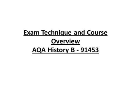 Exam Technique and Course Overview AQA History B