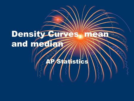 Density Curves, mean and median