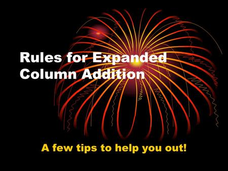 Rules for Expanded Column Addition A few tips to help you out!