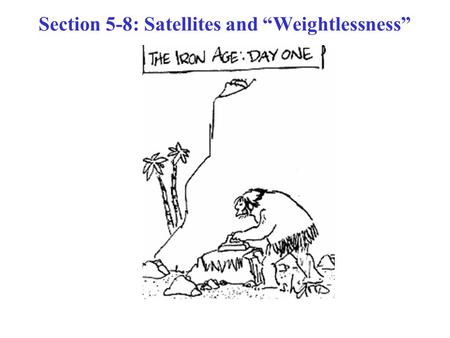 "Section 5-8: Satellites and ""Weightlessness"""