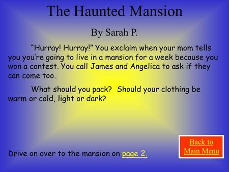 "The Haunted Mansion By Sarah P. ""Hurray! Hurray!"" You exclaim when your mom tells you you're going to live in a mansion for a week because you won a contest."